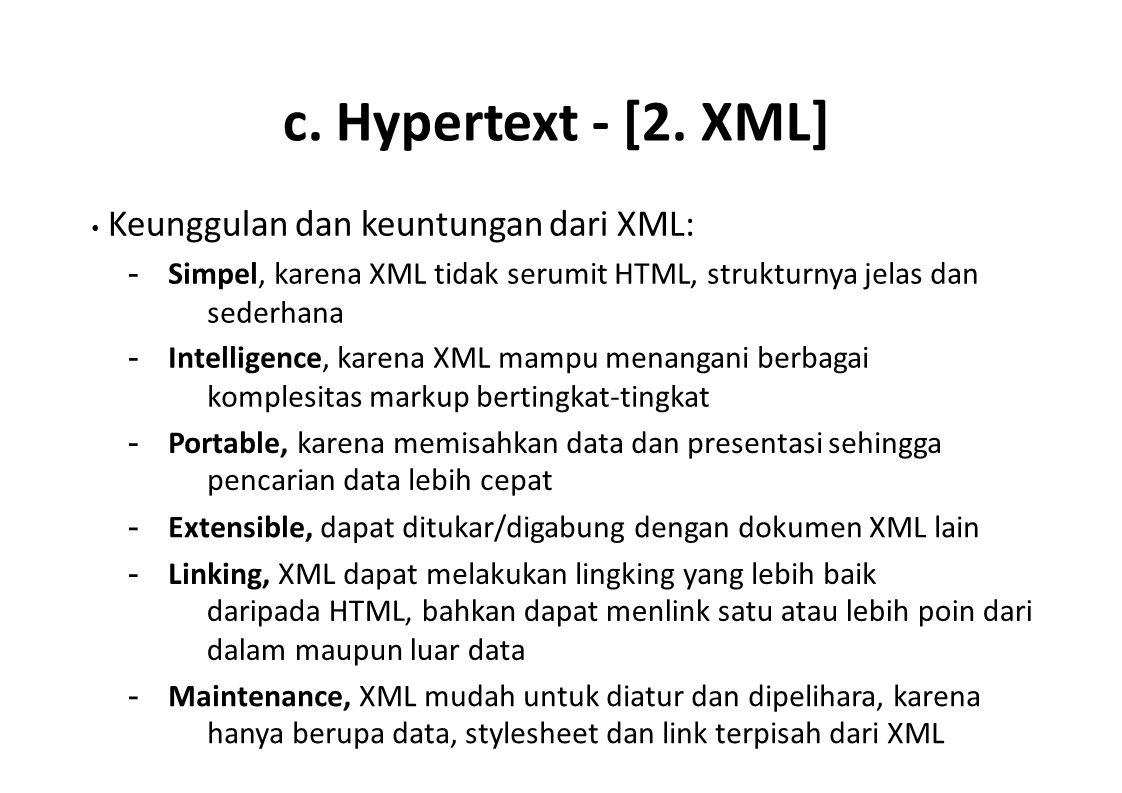 c. Hypertext - [2. XML] • Keunggulan dan keuntungan dari XML: - Simpel, karena XML tidak serumit HTML, strukturnya jelas dan sederhana.